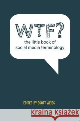 WTF? The Little Book of Social Media Terminology Weiss Scott 9781087861913