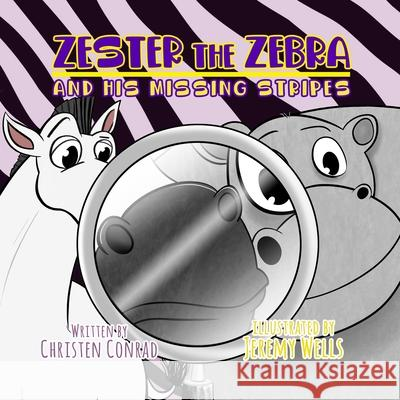 Zester the Zebra and His Missing Stripes Christen Conrad Jeremy Wells 9781087864471