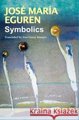 Symbolics by Jose Maria Eguren: Translated by Jose Garay Boszeta Jose Maria Eguren Jose Gara 9781087868646