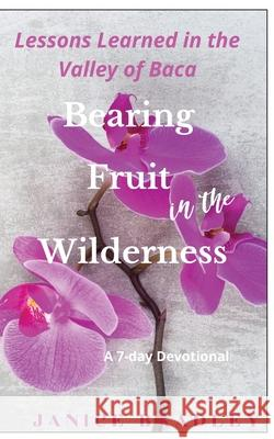 Bearing Fruit in the Wilderness: Lessons Learned in the Valley of Baca Janice Bradley 9781087872520