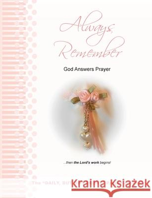 Always Remember God Answers Prayer... then the Lord's Work Begins!: The
