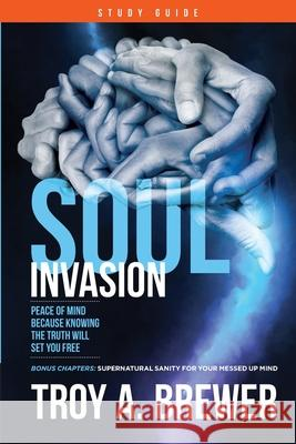 Soul Invasion Study Guide: Peace of mind because knowing the truth will set you free Troy A. Brewer 9781087876832