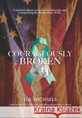 COURAGEOUSLY BROKEN: A MEMOIR ABOUT OVER D.A. MICHAELS 9781087907444