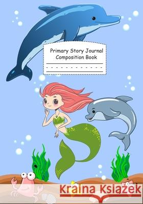 Mermaid Dolphines Primary Story Journal Composition Book: Grade Level K-2 Draw and Write, Dotted Midline Creative Picture Notebook Early Childhood to Blue Jey Notebooks 9781088423615