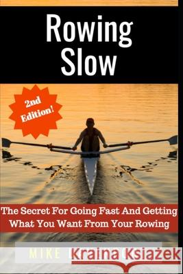 Rowing Slow: The Secret For Going Fast And Getting What You Want From Your Rowing Peter Martin Mike Davenport 9781088509456