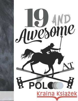 19 And Awesome At Polo: Sketchbook Gift For Teen Polo Players - Horseback Ball & Mallet Sketchpad To Draw And Sketch In Krazed Scribblers 9781088719947