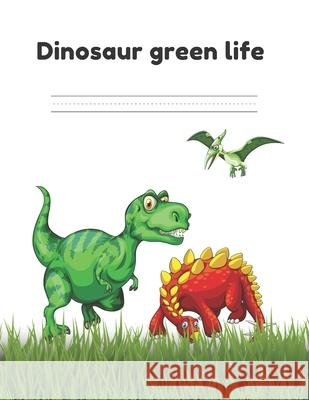Dinosaur green life: Primary Composition Notebook Story Paper Journal: Dotted Midline and Drawn Space - Grades K-2 School Exercise Book- 8. Tilly Stark 9781088763711
