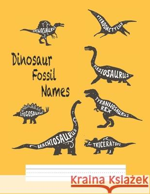 Dinosaur fossil names: Primary Composition Notebook Story Paper Journal: Dotted Midline and Drawn Space Grades K-2 School Exercise Book 8.5x1 Tilly Stark 9781088772379