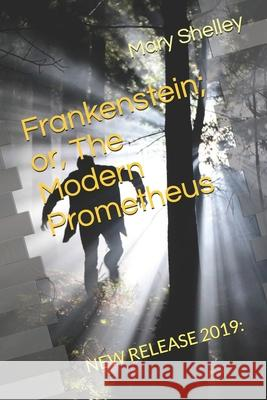 Frankenstein; or, The Modern Prometheus: New Release 2019: Mary Shelley 9781088802151