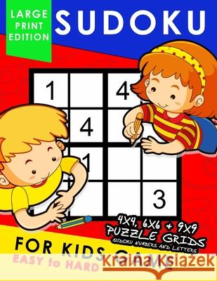 Sudoku for Kids Game Large Print Edition: Easy to Hard 4x4, 6x6, 9x9 Fun Puzzles Rocket Publishing 9781088813386