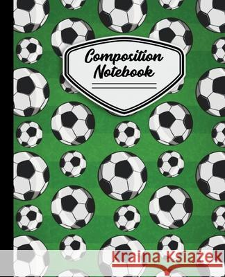 Composition Notebook: Soccer Balls Pattern Field Background - 7.5 X 9.25 - 110 Pages Soccer Composition Notebooks 9781088981023
