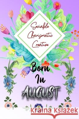 Sociable Charismatic Creative Born In AUGUST: Birthday Presents For Women Friend Or Coworker August Birthday Gift - Funny Gag Gift - Funny Birthday Gi Birthday Geek 9781089044772