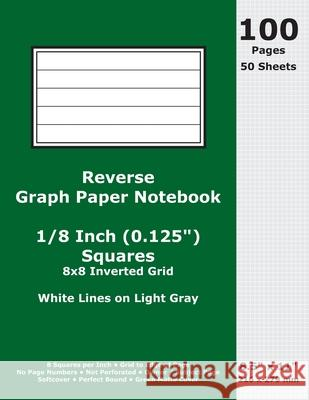 Reverse Graph Paper Notebook: 0.125 Inch (1/8 in) Squares; 8.5