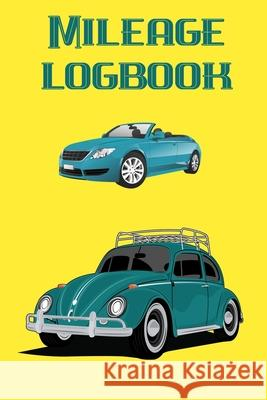 Mileage Logbook: Handy Logbook for anyone - personal, business or just keeping note of your mileage Dee Mack 9781089124634