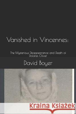Vanished in Vincennes: : The Mysterious Disappearance and Death of Dolores Oliver Gaye Collins Dillon Rayetta Mincey David Boyer 9781089180890