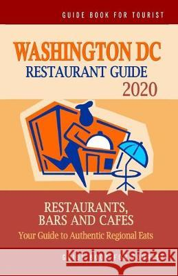 Washington DC Restaurant Guide 2020: Best Rated Restaurants in Washington DC - Top Restaurants, Special Places to Drink and Eat Good Food Around (Rest Herbert I. Gilmore 9781089246855