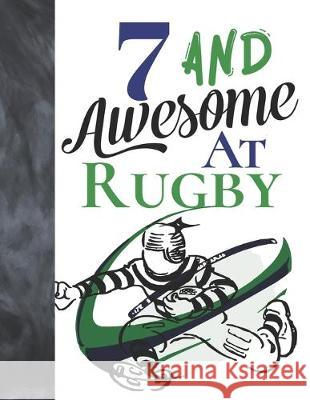 7 And Awesome At Rugby: Game College Ruled Composition Writing School Notebook To Take Teachers Notes - Gift For Rugby Players Writing Addict 9781089460626