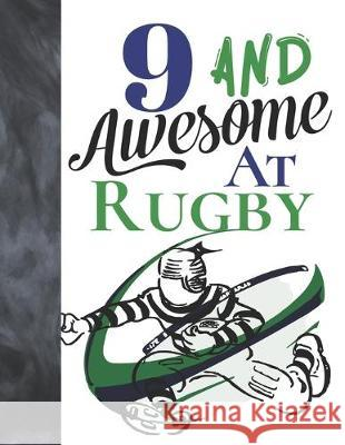 9 And Awesome At Rugby: Game College Ruled Composition Writing School Notebook To Take Teachers Notes - Gift For Rugby Players Writing Addict 9781089461258