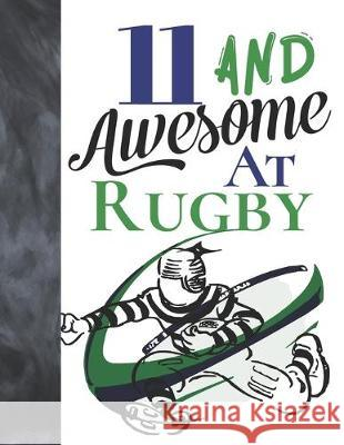 11 And Awesome At Rugby: Game College Ruled Composition Writing School Notebook To Take Teachers Notes - Gift For Rugby Players Writing Addict 9781089461777