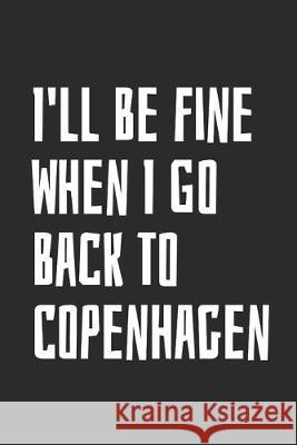 I'll Be Fine When I Go Back To Copenhagen: Blank Lined Notebook Souvenotes 9781089464112