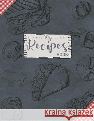 My Recipes book: 100 Blank Recipe Journal to Write in for Women, Food Cookbook Design, Document all Your Special Recipes and Notes for Amanda Ruiz 9781089803737