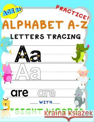 Alphabet A-Z Letters Tracing Practice! with Sight Words: Handwriting Workbook and Practice for Kids Age 3+, Letter Tracing Book for Preschoolers, the Babyboss P 9781090307798