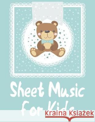 Sheet Music for Kids: Sheet Music for Kids: Happy Bears on Bleu Sky,100 Pages of Wide Staff Paper (8.5x11), Perfect for Learning Awesome Mus Bear Lover 9781090417633