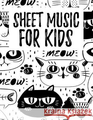 Sheet Music for Kids: Sheet Music for Kids: Happy Cat on Black and White,100 Pages of Wide Staff Paper (8.5x11), Perfect for Learning Awesom Cat Lover 9781090420114