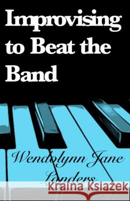 Improvising to Beat the Band Wendolynn Jane Landers 9781090436504