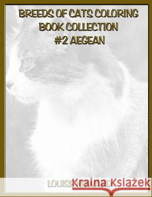 Breeds of Cats Coloring Book Collection #2 Aegean Louise Howard 9781090437846