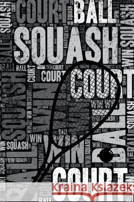 Squash Journal: Cool Blank Lined Squash Lovers Notebook for Player and Coach Elegant Notebooks 9781090534743