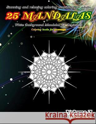 Stunning and Relaxing Coloring Mandalas for Adults 25 Mandalas White Background Mandalas for Beginners Coloring Books for Grownups Volume 7 Thaweekiet Sriring 9781090550668