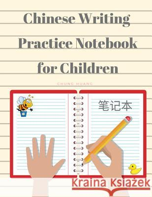 Chinese Writing Practice Notebook for Children: Tian Zi GE Paper Work Book for Beginners or Kids to Learn to Write Simplified Characters 12x10 Cell/Pe Chung Huang 9781090582492