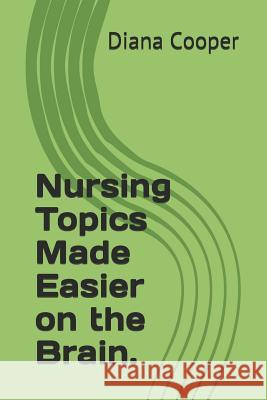 Nursing Topics Made Easier on the Brain. Diana Cooper 9781090730770