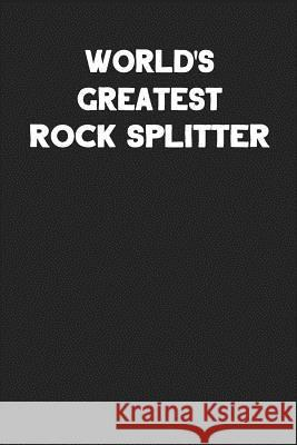 World's Greatest Rock Splitter: Blank Lined Composition Notebook Journals to Write in Ss Custo 9781090751447