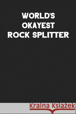 World's Okayest Rock Splitter: Blank Lined Composition Notebook Journals to Write in Ss Custo 9781090751461