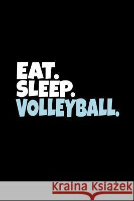 Eat. Sleep. Volleyball.: Volleyball Themed Journal, Funny Player, Coach Diary, Sports Lined Notebook Sports D1 Journals 9781090767929