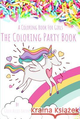The Coloring Party Book: For Girls Ages 4-8 Greer Alexis Bacon 9781090790729