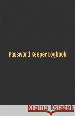 Password Keeper Logbook: Internet Address & Password Organizer with Table of Contents (Leather Design Cover) 5.5x8.5 Inches Annalise K. Thornton 9781090831095