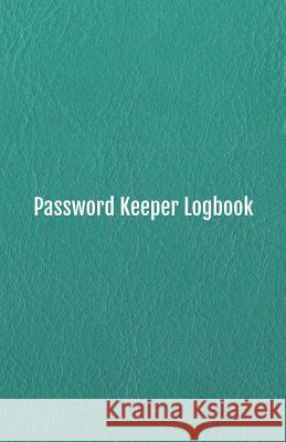 Password Keeper Logbook: Keep Track of Your Internet Usernames, Passwords, Web Addresses and Emails (Leather Design Cover), 5.5x8.5 Inches Annalise K. Thornton 9781090893642