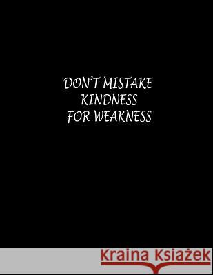 Don't Mistake Kindness for Weakness: Composition Wide Ruled Notebook 100 Sheet 8.5 X 11 Inch Lek Journal 9781090942555