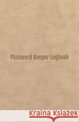 Password Keeper Logbook: An Organizer for All Your Passwords with Table of Contents, 5.5x8.5 Inches Annalise K. Thornton 9781090994899