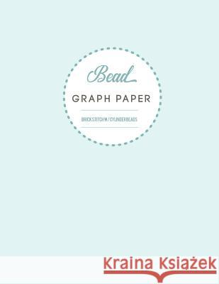 Bead Graph Paper Brick Stitch W/ Cylinder Beads: Seed Bead Graph for Your Favorite Bracelet Design and Many Other Projects Sara Lept 9781091017290