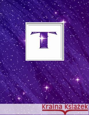T: Monogram Initial T Universe Background and a Lot of Stars Notebook for the Woman, Kids, Children, Girl, Boy 8.5x11 Pam Vanpelt 9781091038806