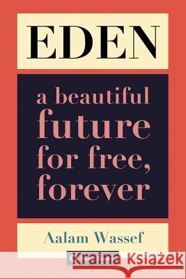 Eden: A Beautiful Future for Free, Forever Aalam Wassef 9781091044845
