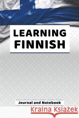 Learning Finnish Journal and Notebook: A modern resource book for beginners and students that learn Finnish Language Publishing 9781091082120