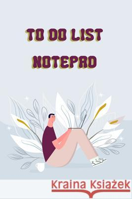 To Do List Notepad: 119 Pages My to Do List Journal Daily Planner Favorite Notebook Notepad Memo List Jot and Remarkable to Manage Each Ta Arika Williams 9781091223950