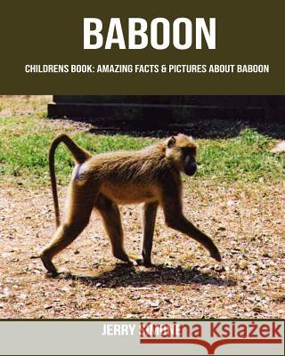 Childrens Book: Amazing Facts & Pictures about Baboon Jerry Simone 9781091229631
