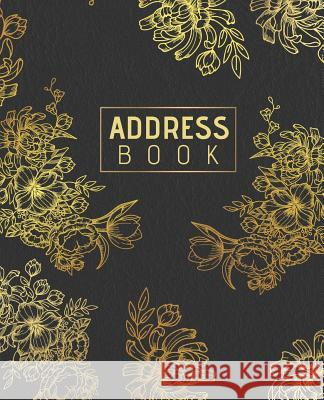 Address Book: Floral Cover 7.5x9.25 Inch Alphabetical Organizer Journal for Recording Contact Names, Addresses, Phone Numbers, Email Caroline H. Thornton 9781091251748