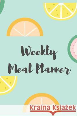 Weekly Meal Planner: Meal Planner Notebook and Grocery Shopping List, Track and Plan Your Meals Weekly (52 Week Food Planner / Diary / Jour Joy of Living 9781091336681